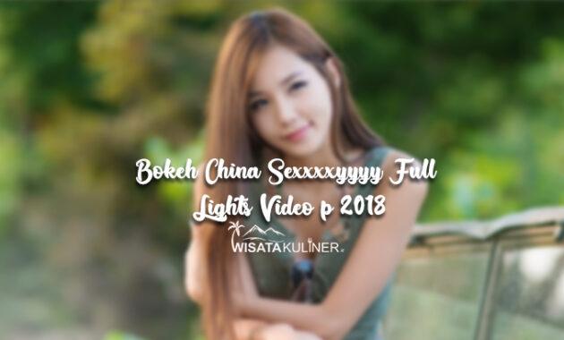 Bokeh China Sexxxxyyyy Full Lights Video p 2018