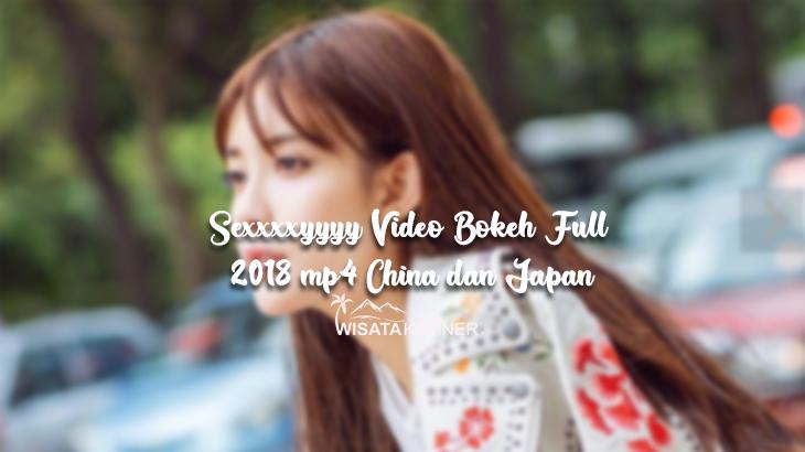 Sexxxxyyyy Video Bokeh Full 2018 mp4 China dan Japan YouTube