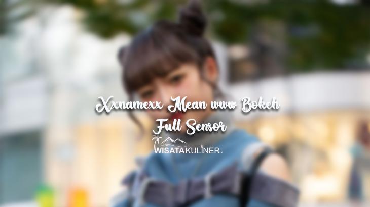 Xxnamexx Mean www Bokeh Full Sensor