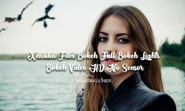 Xnxubd Film Bokeh Full Bokeh Lights Bokeh Video HD No Sensor Terbaru