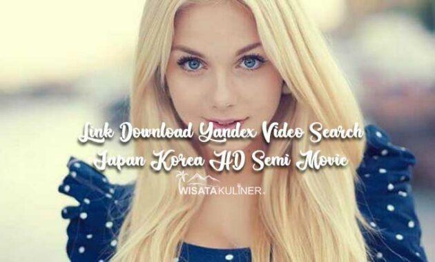 Link Download Yandex Video Search Japan Korea HD Semi Movie Indo